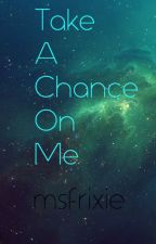 Take a chance on me by jowowie