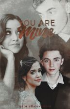 You Are Mine [WYBM Sequel] by GabrielleChnc