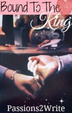 Bound To The King (The Moving On Series #2) by Passions2Write
