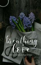 Breathing Love by DreamingEnchantress