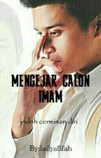 Mengejar Calon Imam by lailyafifah