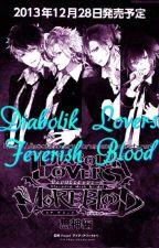 Diabolik Lovers: Feverish Blood by EmeraldSuaveFrantic