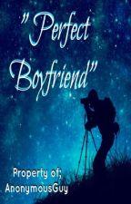 Perfect Boyfriend (boyxboy) by iamAnonymousGuy