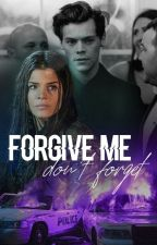 Forgive Me Don't Forget by RoxanneLL