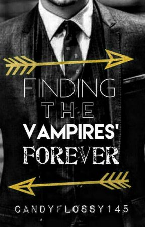 Finding The Vampire's Forever by CandyFlossy145