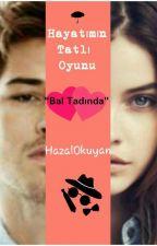 HAYATIMIN TATLI OYUNU by hazalOkuyaN