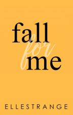 Fall For Me (Faking It Sequel) by ElleStrange