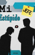 Mi Estúpido Jefe! by Marisolairam