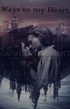 Ways to my Heart (Mortal Instruments FanFic) by BookQueen1012