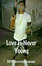 Love Is Never Young by Powerofzeepunani