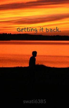 Getting it back. by swati6385