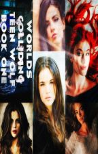Worlds Colliding (Teen Wolf, Book One) by katherinep97