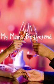 My Mums Boyfriend by miss_cupcakex