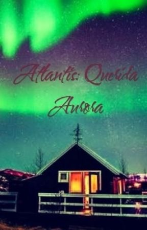 Atlantis...Querida Aurora by LuOxford