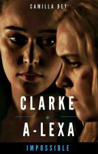 Clarke + A-Lexa - Impossible by CamillaBey