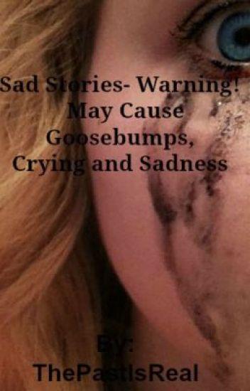 Sad Stories- Warning! May Cause Goosebumps,Crying and Sadness.