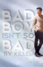 Bad Boy Isn't So Bad by killem