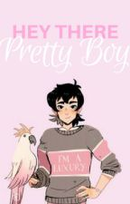 hey there pretty boy (klance) by keithsgaythoughts