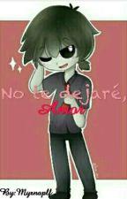 No te dejaré, amor (FNAFHS Fred y tu. 2da Temp De Quiero Tenerte A Mi lado) by Panda_Watafa
