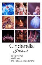 Cinderella, I Think Not by JappaSatya