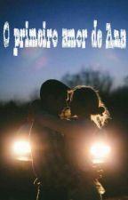 O primeiro amor de Ana by EvellynLourrany