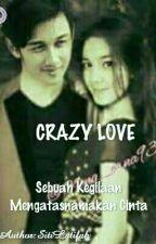 CRAZY LOVE, Sebuah Kegilaan Mengatasnamakan Cinta (RaMon)WATTY 2017 by Alhe_RML