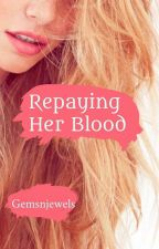 Repaying Her Blood by Gemsnjewels