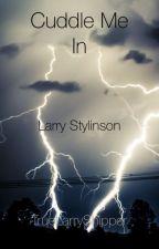 Cuddle Me In ~Larry Stylinson One Shot~ by TrueLarryShipper