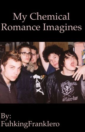 My Chemical Romance Imagines [Requests OPEN]  by FuhkingFrankIero