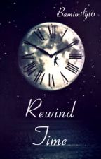 Rewind Time **Editing** by Bamimilyt6