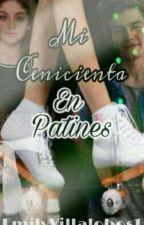 Mi Cenicienta En Patines  by EmilyVillalobos1