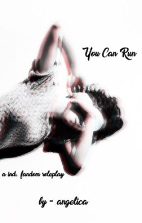you can run » ind. fandom roleplay  by abernard03