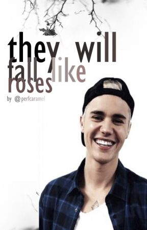 they will fall like roses { justin bieber fanfiction } by perfcaramel