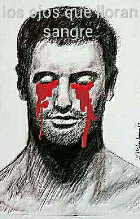 Los Ojos Que Lloran Sangre Capítulo 1 El Portador Wattpad