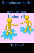 Gemeinsamkeiten mit Leuten Finden XD by Entchen2