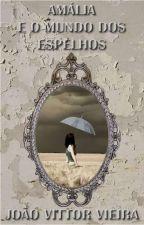 Amália e o Mundo dos Espelhos by JoaoVittorVieira