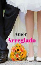 Amor Arreglado by Lachicaenamorada17
