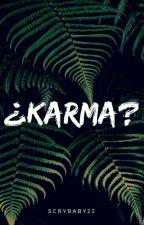 ¿Karma? by SCryBaby23