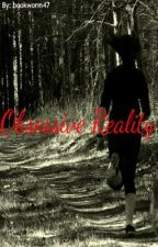 Obsessive Reality by bookworm47