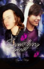 Something Great || Larry Stylinson FF by MaybexStorys