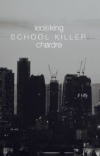 School Killer|| Chardre || UKOŃCZONE  by leoisking