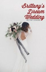 Brittany's Dream Wedding: Book 5 (Completed) by BrittanyVivacious
