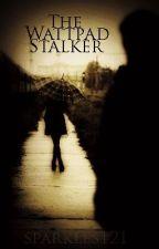 The Wattpad Stalker by sparkles121