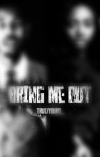 Bring Me Out  by _TrulyYours_