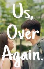Us, Over Again. by ChereyLauren