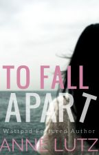 To Fall Apart by AnneLutz