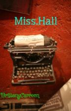 Miss.Hall [Book1] (COMPLETED) by BrittanyCarreon