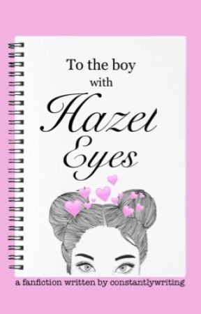 To The Boy with Hazel Eyes by Constantlywriting