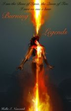 Burning Legends (COMPLETED)  by HsNew48