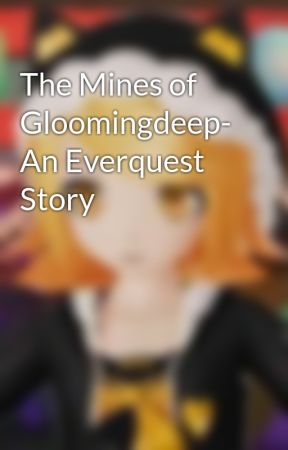 The Mines of Gloomingdeep- An Everquest Story by A_Random_Odd_Girl